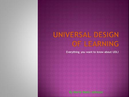 Everything you want to know about UDL! By Marie Neels-Johnson.
