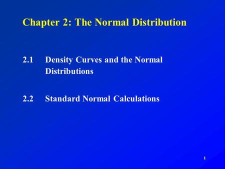 1 Chapter 2: The Normal Distribution 2.1Density Curves and the Normal Distributions 2.2Standard Normal Calculations.