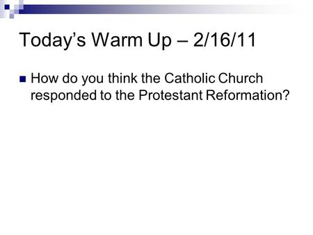 Today's Warm Up – 2/16/11 How do you think the Catholic Church responded to the Protestant Reformation?