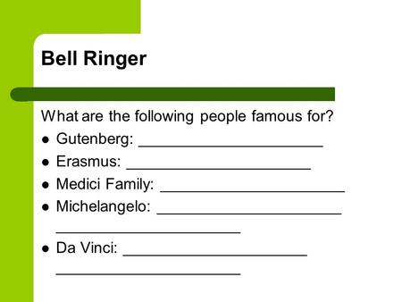 Bell Ringer What are the following people famous for? Gutenberg: _____________________ Erasmus: _____________________ Medici Family: _____________________.