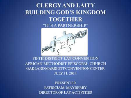 "CLERGY AND LAITY BUILDING GOD'S KINGDOM TOGETHER ""IT'S A PARTNERSHIP"" FIFTH DISTRICT LAY CONVENTION AFRICAN METHODIST EPISCOPAL CHURCH OAKLAND MARRIOTT."