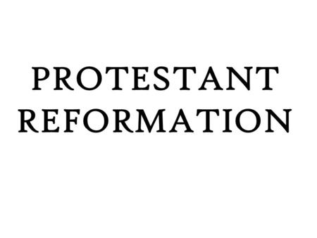 PROTESTANT REFORMATION. WHAT? The protest movement against the Catholic Church during the 1500s that called for it to make reforms.