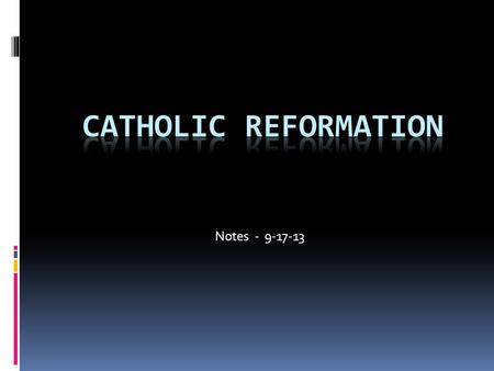 Notes - 9-17-13.  By the mid-16 th century, things did not look good for Catholicism due to the spread of Protestantism.  However, the Catholic church.