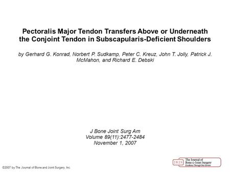 Pectoralis Major Tendon Transfers Above or Underneath the Conjoint Tendon in Subscapularis-Deficient Shoulders by Gerhard G. Konrad, Norbert P. Sudkamp,