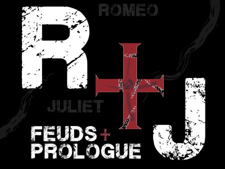 R j feuds prologue romeo juliet. With 1 partner, you have five minutes to think of more famous feuds / rivalries than any other group in class. rivalries.