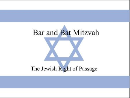 Bar and Bat Mitzvah The Jewish Right of Passage. Bar and Bat Mitzvah Which of the three types of rituals is this? Family Celebration.