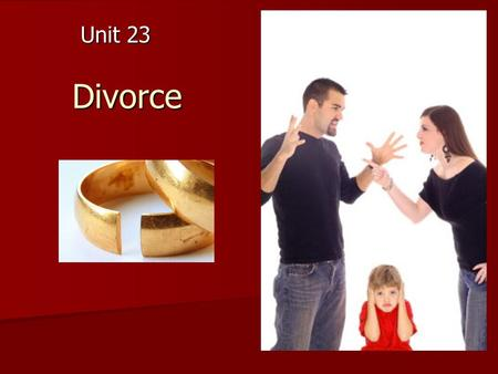 Divorce Unit 23. Learning outcomes of the Unit 23 Students will be able to: Students will be able to: 1. define the concept of divorce 2. explain the.