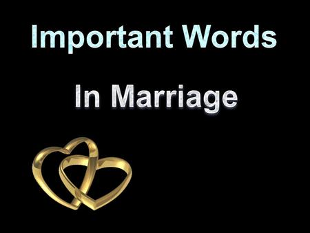 """For by your words you will be justified, and by your words you will be condemned."" Matt. 12:37  Great Power in Words  Marriage – principles to govern."