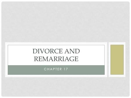 CHAPTER 17 DIVORCE AND REMARRIAGE. DIVORCE TRENDS 17:1.