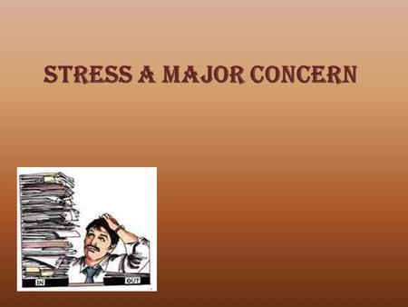 STRESS A MAJOR CONCERN. Stress Talk Stress is….. Researchers define stress as a physical, mental, or emotional response to events that causes bodily.