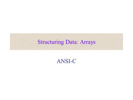 Structuring Data: Arrays ANSI-C. Representing multiple homogenous data Problem: Input: 10 15 4 25 17 3 12 36 48 32 9 21 Desired output: 3 4 9 10 12 15.