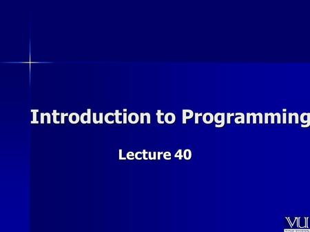 Introduction to Programming Lecture 40. Class Class is a user defined data type.