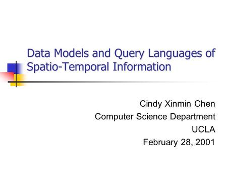 Data Models and Query Languages of Spatio-Temporal Information Cindy Xinmin Chen Computer Science Department UCLA February 28, 2001.