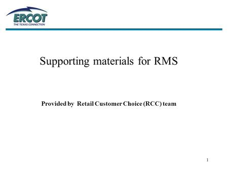 1 Supporting materials for RMS Provided by Retail Customer Choice (RCC) team.