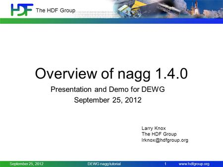 Www.hdfgroup.org The HDF Group Overview of nagg 1.4.0 Presentation and Demo for DEWG September 25, 2012 DEWG nagg tutorial1September 25, 2012 Larry Knox.