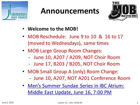 Welcome to the MOB! MOB Reschedule: June 9 to 10 & 16 to 17 (moved to Wednesdays), same times MOB Large Group Room Changes: ­June 10, A207 / A209, NOT.