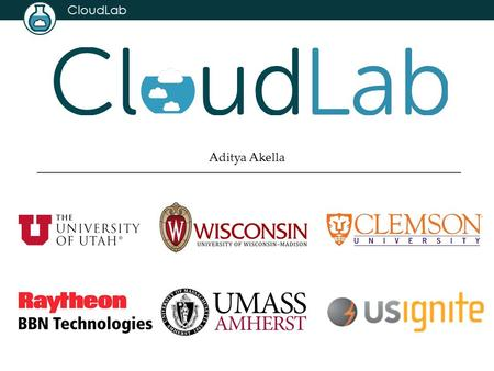 CloudLab Aditya Akella. CloudLab 2 Underneath, it's GENI Same APIs, same account system Even many of the same tools Federated (accept each other's accounts,