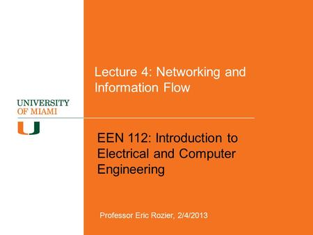 Lecture 4: Networking and Information Flow EEN 112: Introduction to Electrical and Computer Engineering Professor Eric Rozier, 2/4/2013.