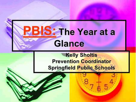 PBIS: The Year at a Glance Kelly Sholtis Prevention Coordinator Springfield Public Schools.