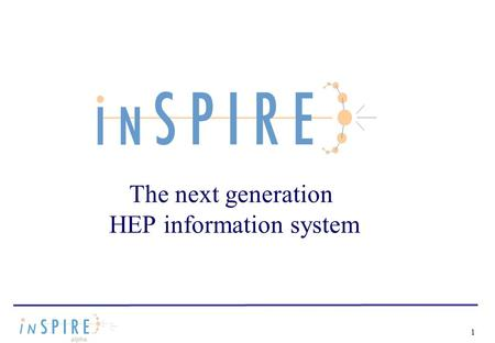 1 The next generation HEP information system. HEP scientists love community services 2 What is the primary source of information for HEP scientists? From.