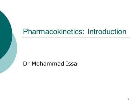 1 Pharmacokinetics: Introduction Dr Mohammad Issa.