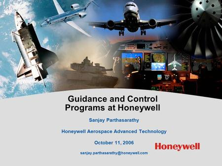 Guidance and Control Programs at Honeywell Sanjay Parthasarathy Honeywell Aerospace Advanced Technology October 11, 2006