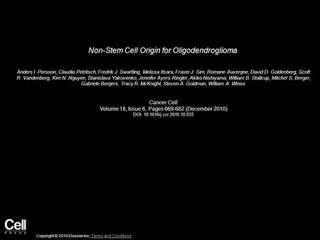 Non-Stem Cell Origin for Oligodendroglioma Anders I. Persson, Claudia Petritsch, Fredrik J. Swartling, Melissa Itsara, Fraser J. Sim, Romane Auvergne,