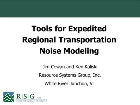 Tools for Expedited Regional Transportation Noise Modeling Jim Cowan and Ken Kaliski Resource Systems Group, Inc. White River Junction, VT.