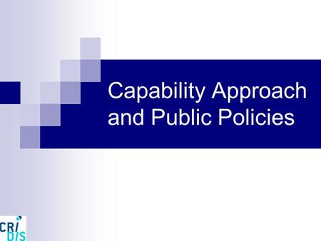 Capability Approach and Public Policies. A Capability Approach for the Public Social Policies? 1. Capabilities 2. Effects on Public Policies 3. A definition.