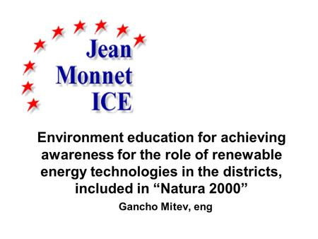 "Environment education for achieving awareness for the role of renewable energy technologies in the districts, included in ""Natura 2000"" Gancho Mitev, eng."
