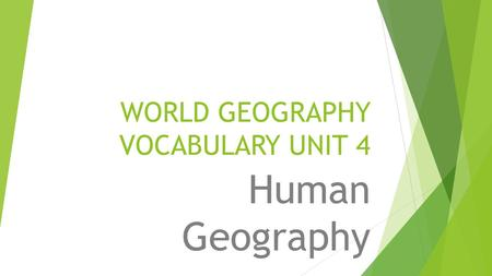 WORLD GEOGRAPHY VOCABULARY UNIT 4 Human Geography.