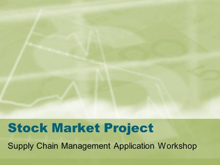 Stock Market Project Supply Chain Management Application Workshop.