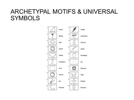 ARCHETYPAL MOTIFS & UNIVERSAL SYMBOLS Universal Symbols & Archetypal Motifs: evoke deep response in readers are characters, images, and themes = basic.