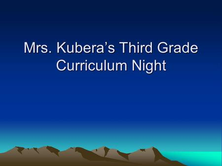 Mrs. Kubera's Third Grade Curriculum Night. My Philosophy Learning should be fun – when at all possible. Enthusiasm for learning Build understanding through.