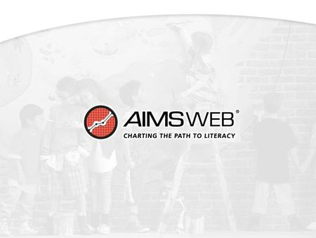 Local AIMSweb ® Manager (LAM) Online Training MODULE 2: OVERVIEW OF CURRICULUM-BASED MEASUREMENT (CBM) AS A GENERAL OUTCOME MEASURE (GOM) Understanding.