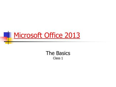 Microsoft Office 2013 The Basics Class 1. Objectives (Class 1) Identify and define Microsoft Office programs Identify which Microsoft Office programs.