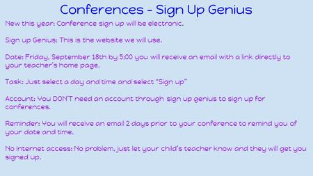 Conferences - Sign Up Genius New this year: Conference sign up will be electronic. Sign up Genius: This is the website we will use. Date: Friday, September.