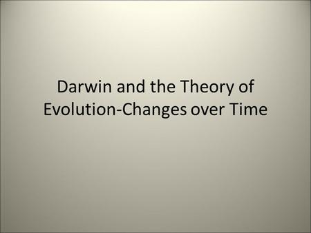 Darwin and the Theory of Evolution-Changes over Time.
