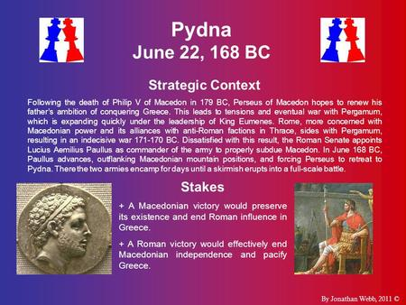 Pydna June 22, 168 BC Strategic Context Following the death of Philip V of Macedon in 179 BC, Perseus of Macedon hopes to renew his father's ambition of.