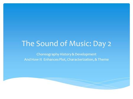 The Sound of Music: Day 2 Choreography History & Development And How It Enhances Plot, Characterization, & Theme.