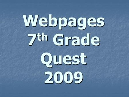 Webpages 7 th Grade Quest 2009. What Are Your Webpage Pet Peeves? Incorrect Spelling and Grammar Errors Page Takes Forever to Load Information is Out.