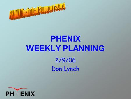 PHENIX WEEKLY PLANNING 2/9/06 Don Lynch. Prep Schedule for Run 6 BBC N&S dried, tested re-installed, final tested [DONE] MuTr FEE and anode purge lines.