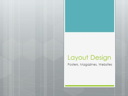 Layout Design Posters, Magazines, Websites. Layout Definition  The overall design of a page, spread, website, or book including elements such as apage.