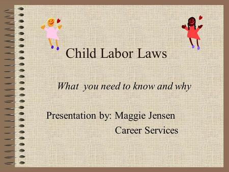 Child Labor Laws What you need to know and why Presentation by: Maggie Jensen Career Services.