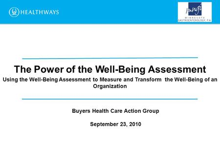 The Power of the Well-Being Assessment Using the Well-Being Assessment to Measure and Transform the Well-Being of an Organization Buyers Health Care Action.