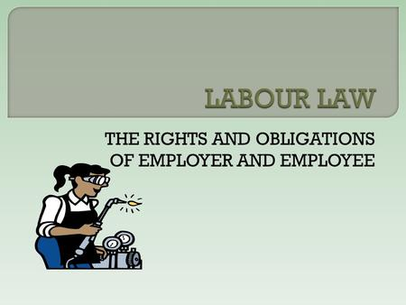 THE RIGHTS AND OBLIGATIONS OF EMPLOYER AND EMPLOYEE.