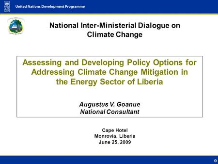 0 National Inter-Ministerial Dialogue on Climate Change Cape Hotel Monrovia, Liberia June 25, 2009 Assessing and Developing Policy Options for Addressing.