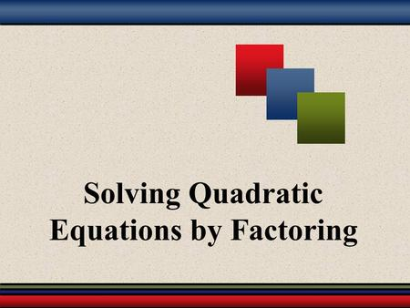 Solving Quadratic Equations by Factoring. Martin-Gay, Developmental Mathematics 2 Zero Factor Theorem Quadratic Equations Can be written in the form ax.