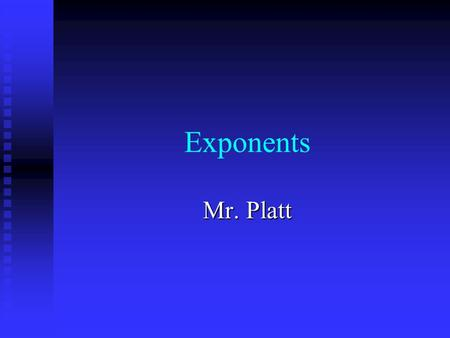Exponents Mr. Platt. What is an exponent? An An exponent tells how many times a number called the base is used as a factor. 3 4 Base Exponent.