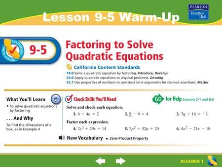 "ALGEBRA 1 Lesson 9-5 Warm-Up. ALGEBRA 1 ""Factoring to Solve Quadratic Equations"" (9-5) How do you solve a quadratic equation when b  0? Rule: To solve."